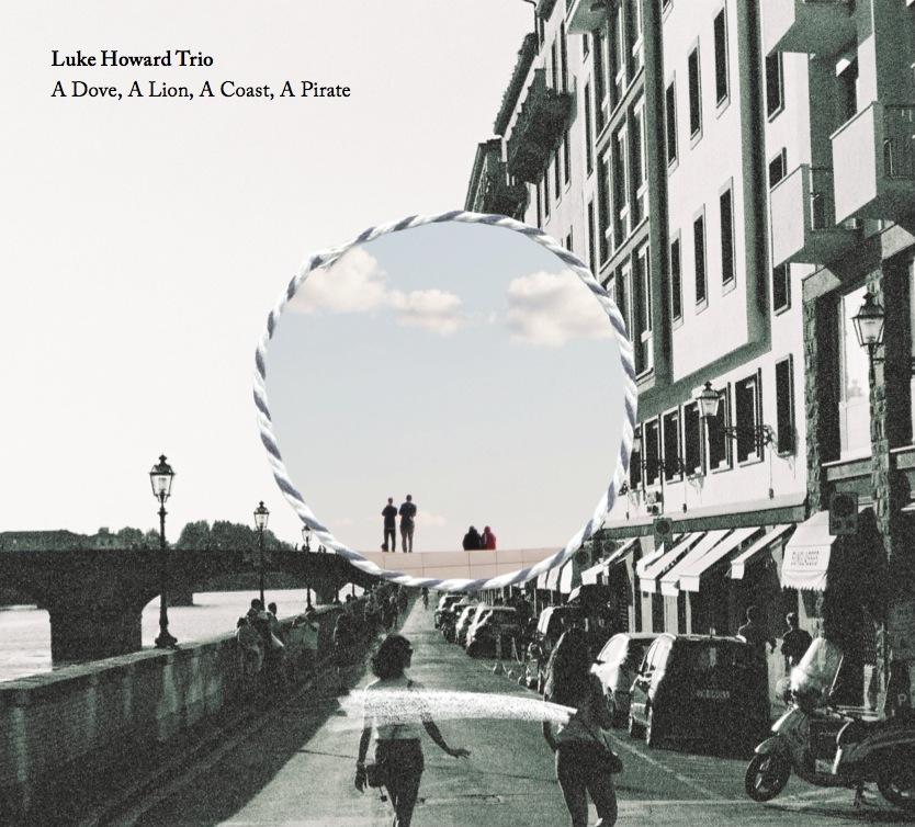 Album Release:  A Dove, A Lion, A Coast, A Pirate (Luke Howard Trio)