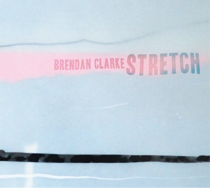 Brendan Clarke: Stretching Out