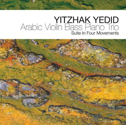 Where Angels Fear To Tread – Yitzhak Yedid's Arabic Violin Bass Piano Trio by Arjun von Caemmerer