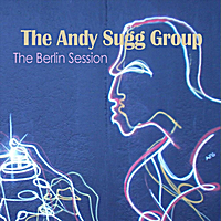 Album Review by John Hardaker: The Berlin Session (The Andy Sugg Group)