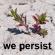 We persist